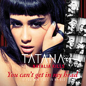 Play & Download You Can't Get In My Head (If You Don't Get In My Bed) by Tatana | Napster