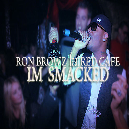 I'm Smacked (feat. Red Café) by Ron Browz