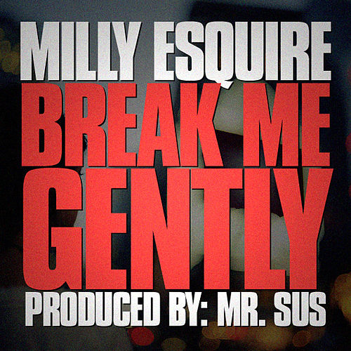 Break Me Gently by Milly Esquire