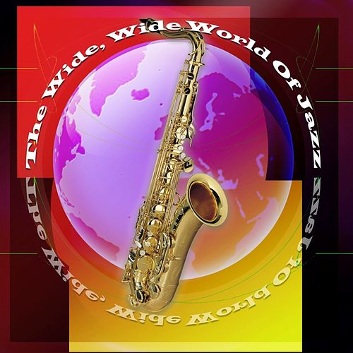 Play & Download The Wide, Wide World Of Jazz by Various Artists | Napster