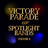 Play & Download Victory Parade Of Spotlight Bands Volume 4 by Various Artists | Napster