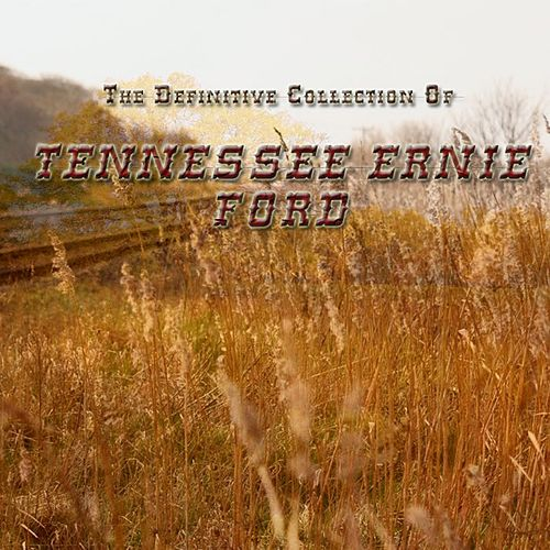 Play & Download The Definitive Collection of Tennessee Ernie Ford by Tennessee Ernie Ford | Napster