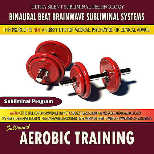Aerobic Training by Binaural Beat Brainwave Subliminal Systems