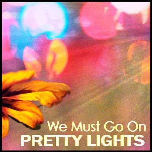 Play & Download We Must Go On by Pretty Lights | Napster