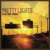 You Get High by Pretty Lights
