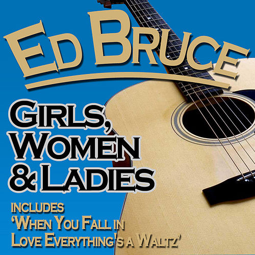 Play & Download Girls, Women & Ladies by Ed Bruce | Napster