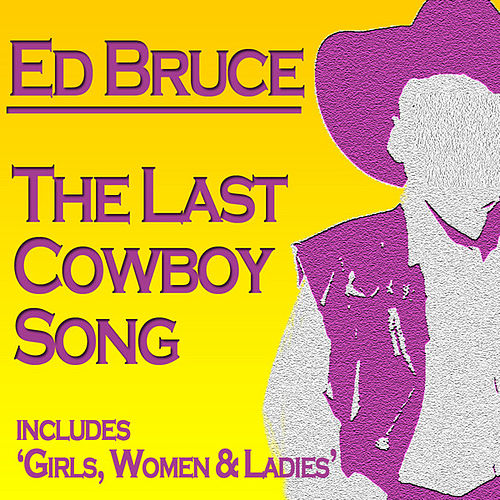 Play & Download The Last Cowboy Song by Ed Bruce | Napster