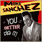You Better Dig It by Mike Sanchez