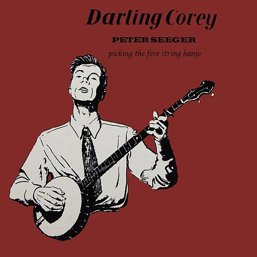 Play & Download Darling Corey by Pete Seeger | Napster