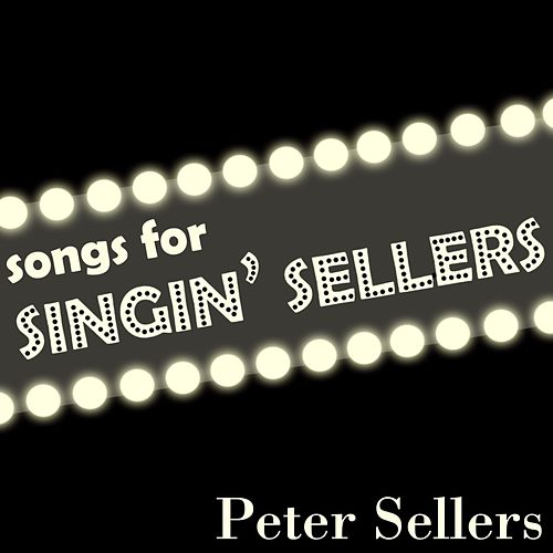Play & Download Songs For Singin' Sellers by Peter Sellers | Napster