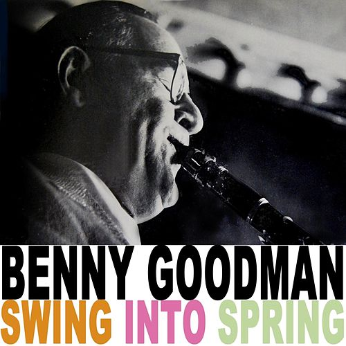 Play & Download Swing Into Spring by Benny Goodman | Napster