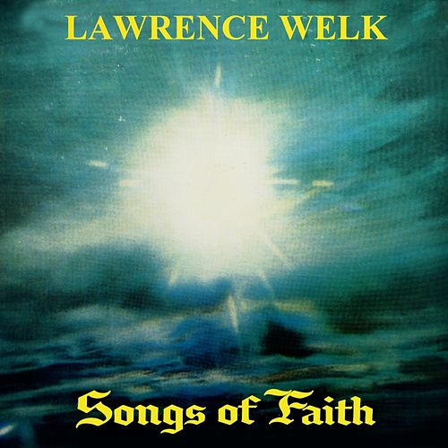 Play & Download Songs Of Faith by Lawrence Welk | Napster