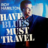 Play & Download Have Blues, Will Travel by Roy Hamilton | Napster