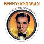Benny Goodman - A Legendary Performer by Benny Goodman