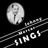 Johnny Mercer Sings by Johnny Mercer