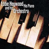 Play & Download Eddie Heywood His Piano & Orchestra by Eddie Heywood | Napster