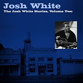 Play & Download The Josh White Stories, Volume Two by Josh White | Napster