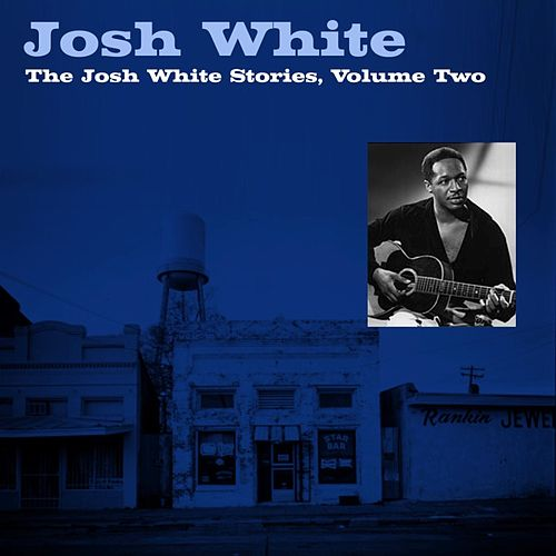 The Josh White Stories, Volume Two by Josh White