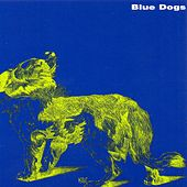 Play & Download Blue Dogs by Blue Dogs | Napster