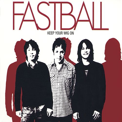 Play & Download Keep Your Wig On by Fastball | Napster