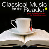 Classical Music for the Reader 5: Great Masterpieces for the Dedicated Reader by Various Artists