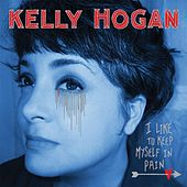 I Like To Keep Myself In Pain by Kelly Hogan