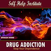 Play & Download Drug Addiction: Stop Your Dependence by Self Help Audio Books | Napster