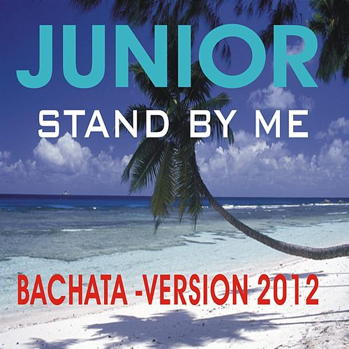 Play & Download JUNIOR -  Stand by me ( Bachata Version ) by Junior | Napster