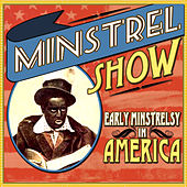 Minstrel Show - Early Minstrelsy in America by Various Artists