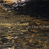Play & Download Annea Lockwood: In Our Name by Annea Lockwood | Napster