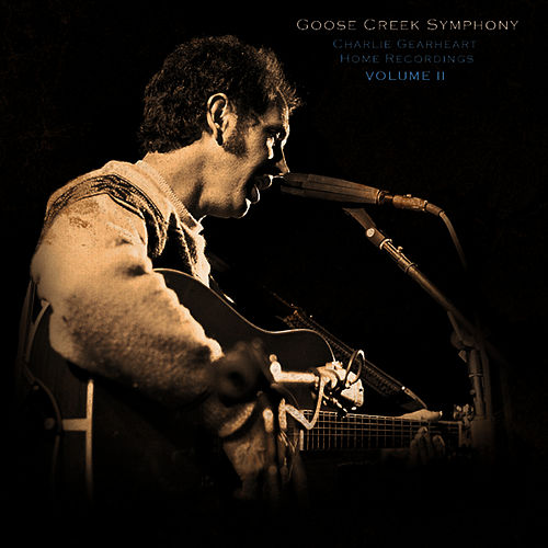 Play & Download Charlie Gearheart's Home Recordings Volume II by Goose Creek Symphony | Napster