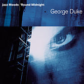 Play & Download Jazz Moods: 'Round Midnight by George Duke | Napster