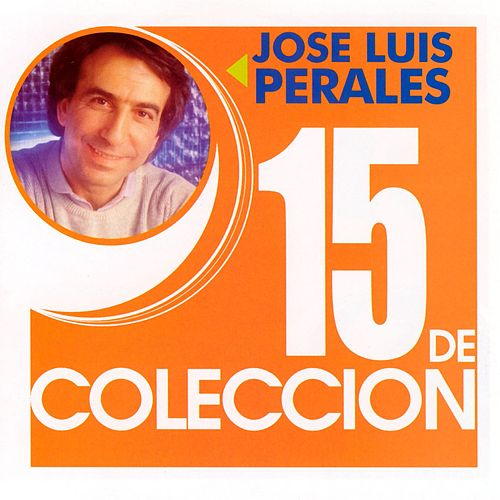 Play & Download 15 De Coleccion by Jose Luis Perales | Napster