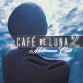 Cafe De Luna 2: Mediterranean Chill by Various Artists