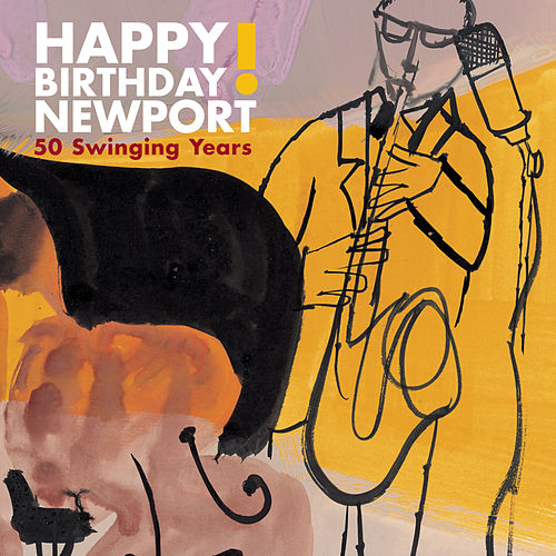 Happy Birthday Newport: 50 Swinging Years! by Various Artists