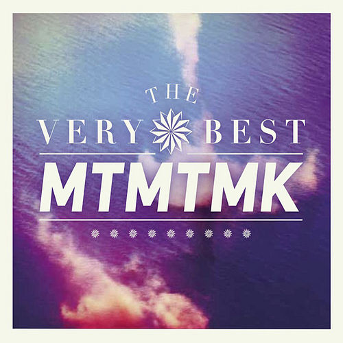 MTMTMK by The Very Best