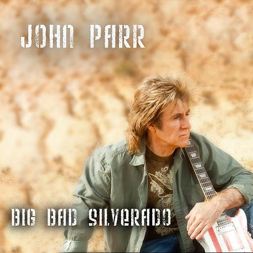Play & Download Big Bad Silverado by John Parr | Napster
