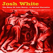 Play & Download The Story Of John Henry...A Musical Narrative by Josh White | Napster