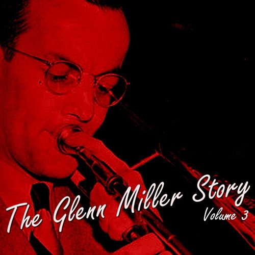 Play & Download The Glenn Miller Story Volume 3 by Glenn Miller | Napster