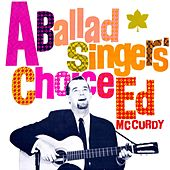 Play & Download A Ballad Singer's Choice by Ed McCurdy | Napster