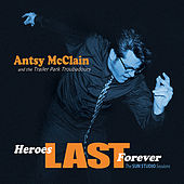 Play & Download Heroes Last Forever by Antsy Mcclain and the Trailer Park Troubadours | Napster