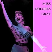 Play & Download Miss Dolores Gray by Dolores Gray | Napster