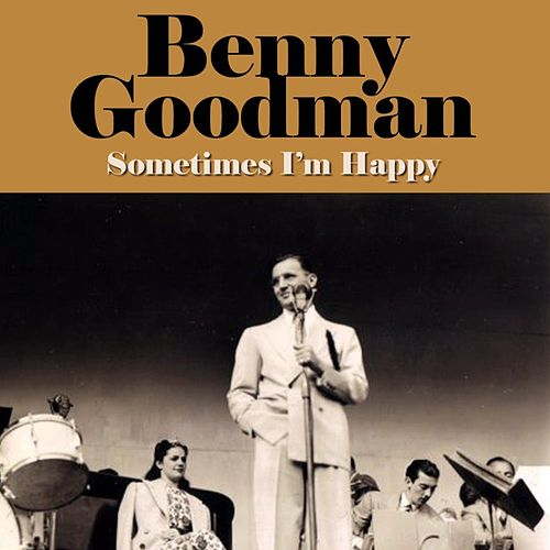 Play & Download Sometimes I'm Happy by Benny Goodman | Napster