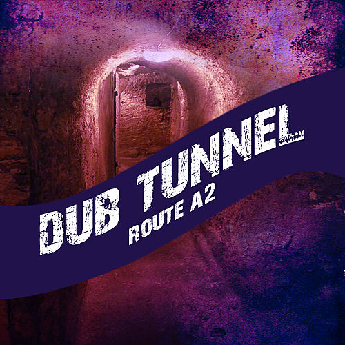 Dub Tunnel Route A2 Platinum Edition by Various Artists