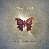 Beauty Will Come by Red June
