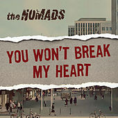 You Won't Break My Heart von The Nomads