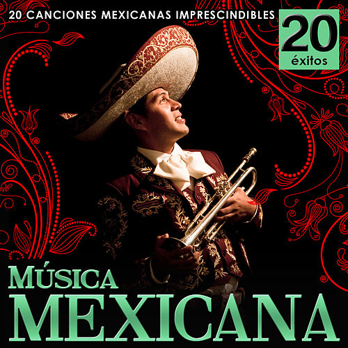 Play & Download Música Méxicana. 20 Canciones Mexicanas Imprescindibles by Various Artists | Napster