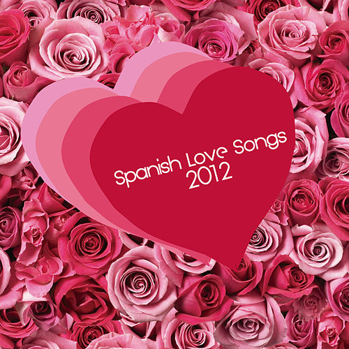 Spanish Love Songs 2012 by Various Artists