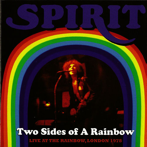 Play & Download Two Sides of a Rainbow (Live At the Rainbow, London 1978) by Spirit | Napster