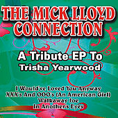 Play & Download A Tribute EP to Trisha Yearwood by The Mick Lloyd Connection | Napster